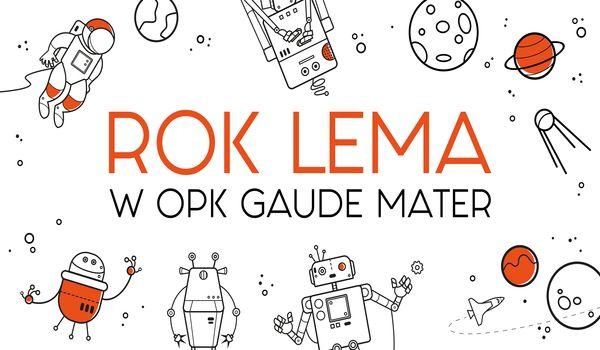 """OPK """"Gaude Mater"""" zaprasza do obchodów Roku Stanisława Lema"""